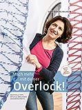 Mach mehr mit deiner Overlock!: Wertvolle Tipps - Aktuelle Maschinen - Designerschnitte