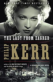The Lady from Zagreb (Bernie Gunther Book 10) by [Philip Kerr]