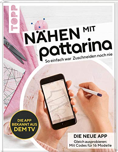 Nähen mit Pattarina (Die App bekannt aus dem TV): So einfach war Zuschneiden noch nie. Gleich ausprobieren: Die neue App. Mit Codes für 15 Modelle
