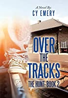 Over the Tracks: The Hunt: Book 2
