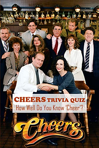 Cheers Trivia Quiz: How Well Do You Know 'Cheer'?: Facts, Funny Things About Tv Series Cheers (English Edition)