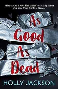 As Good As Dead: The brand new and final book in the YA thriller trilogy that everyone is talking about... (A Good Girl's Guide to Murder, Book 3) by [Holly Jackson]