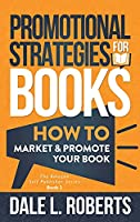 Promotional Strategies for Books: How to Market & Promote Your Book (The Amazon Self Publisher)
