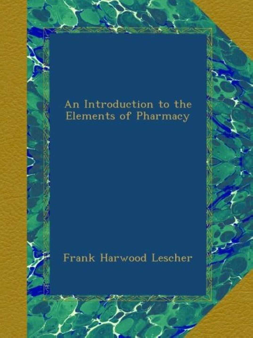 水曜日素晴らしいです整理するAn Introduction to the Elements of Pharmacy