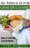 Ma terrine de Foie gras de Canard - Régalez vos invités même si vous êtes débutant... (French Edition)