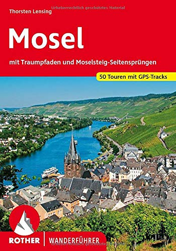 Mosel: mit Traumpfaden und Moselsteig-Seitensprüngen. 50 Touren mit GPS-Tracks (Rother Wanderführer)
