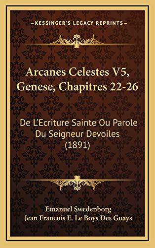 Arcanes Celestes V5, Genese, Chapitres 22-26: De L'Ecriture Sainte Ou Parole Du Seigneur Devoiles (1891)