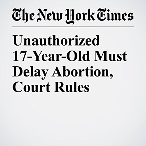Unauthorized 17-Year-Old Must Delay Abortion, Court Rules copertina