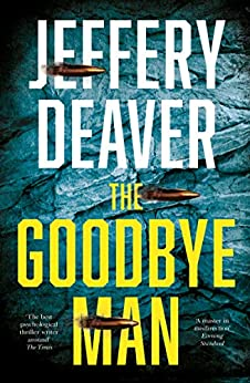 The Goodbye Man: The latest new action crime thriller from the No. 1 Sunday Times bestselling author (Colter Shaw Thriller, Book 2) by [Jeffery Deaver]