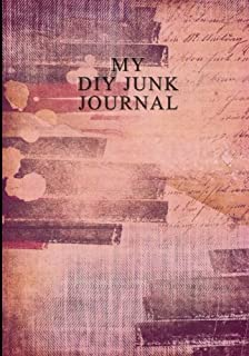 My DIY Junk Journal: A 7x10 Notebook with an Assortment of Paper Types Including Blank Pages, Lined/Ruled Pages, Dot Grid Pages, Black Pages and ... Mom and Other Special Women in Your Life))