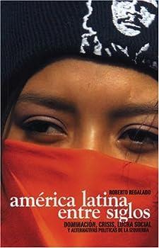 America Latina Entre Siglos / Latin America Between Centuries: Dominacion, Crisis, Lucha Social Y Alternativas Politicas De La Izquierda / Control, Crisis, ... and Alternative Left Politics (Ocean Sur)