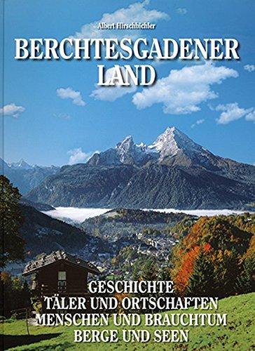 Berchtesgadener Land: Geschichte - Täler und Ortschaften - Menschen und Brauchtum - Berge und Seen