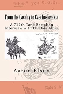 From the Cavalry to Czechoslovakia: Dale Albee: A 712th Tank Battalion Interview