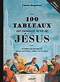 100 tableaux qui racontent la vie de Jésus