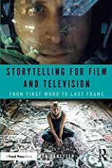 Storytelling for Film and Television: From First Word to Last Frame from Focal Press and Routledge