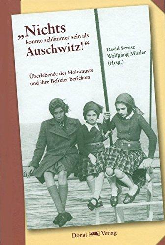 """""""Nichts konnte schlimmer sein als Auschwitz!"""": Überlebende des Holocausts und ihre Befreier berichten"""