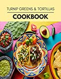 Turnip Greens & Tortillas Cookbook: Live Long With Healthy Food, For Loose weight Change Your Meal Plan Today