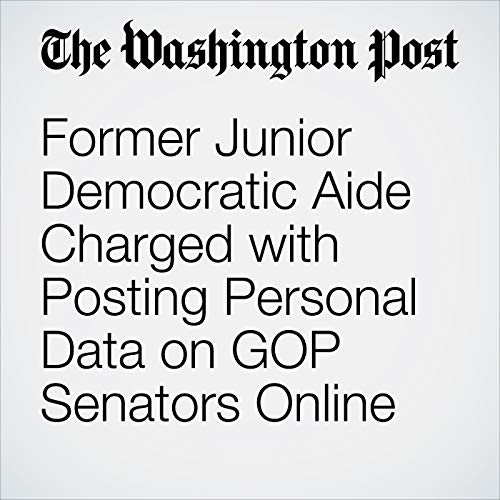 Former Junior Democratic Aide Charged with Posting Personal Data on GOP Senators Online copertina