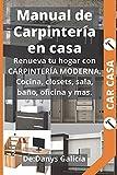 Manual de Carpintería en Casa: Renueva tu hogar con carpintería moderna. Cocina, closets, sala, baño, oficina y más.: 2