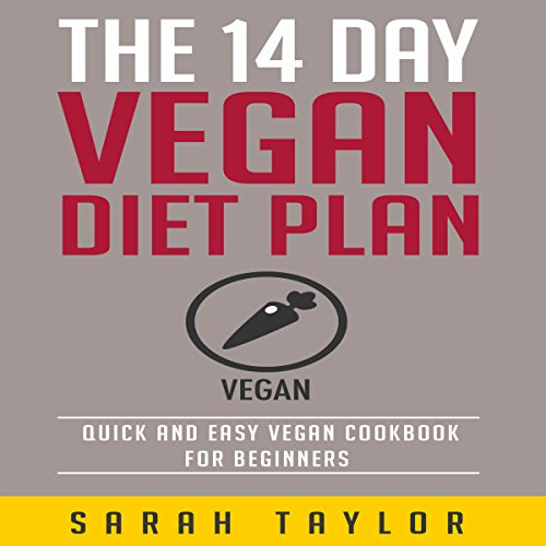 The 14 Day Vegan Diet Plan: Delicious Vegan Recipes, Quick & Easy to Make and Improve Your Health