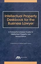 Intellectual Property Deskbook for the Business Lawyer: A Transactions-Based Guide to Intellectual Property Law
