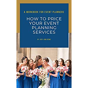 How to Price your Event Planning Services: A Workbook for Event Planners and Wedding Planners