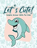 Let's Cute - Dolphin Scissor Skills for Kids: Fun Pre-Schoolers and Kindergarten Workbook Activity and Practice Cutting Animals and How To Use Scissors at Home - For toddlers and Kids All Ages