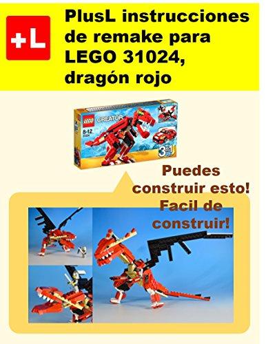 PlusL instrucciones de remake para LEGO 31024, dragón rojo: Usted puede construir dragón rojo de sus propios ladrillos