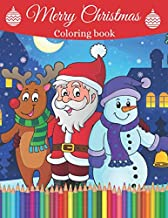 Merry Christmas: Coloring Book for Kids with Christmas Trees, Santa Claus, Reindeer, Snowman, and More!