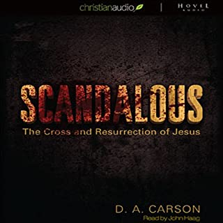 Scandalous     The Cross and The Resurrection of Jesus              By:                                                                                                                                 D. A. Carson                               Narrated by:                                                                                                                                 John Haag                      Length: 6 hrs and 18 mins     5 ratings     Overall 4.8