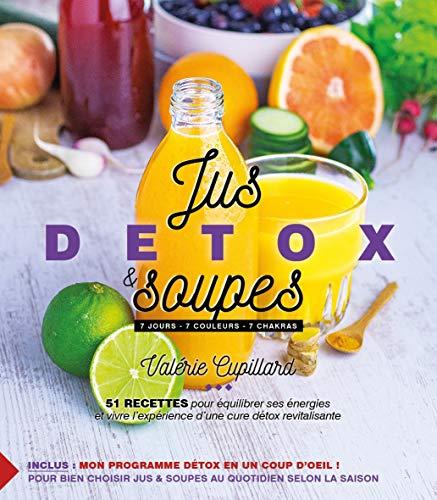 Jus et Soupes Détox: 51 recettes pour équilibrer ses énergies et vivre l'expérience d'une cure détox revitalisante.