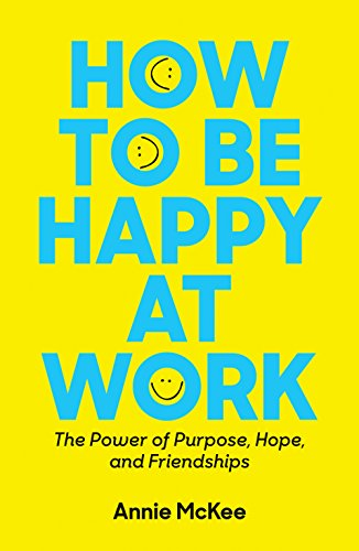 How to Be Happy at Work: The Power of Purpose, Hope, and ...