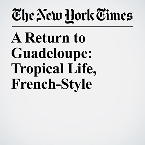 A Return to Guadeloupe: Tropical Life, French-Style copertina