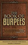THE BOOK OF BURPEES: Be Your Client's Favorite Fitness Trainer with These 100 Burpee Exercise Variations for your Lesson Plans!