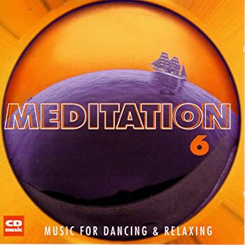 Meditation 6 - Music For Dancing And Relaxing