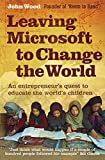 Leaving Microsoft to Change the World: An Entrepreneur's Quest to Educate the World's Children