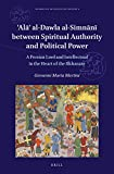 Al al-Dawla al-Simnn between Spiritual Authority and Political Power: A Persian Lord and Intellectual in the Heart of the Ilkhanate (Islamicate ... (English, Arabic and Persian Edition)