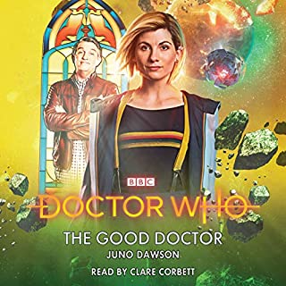 Doctor Who: The Good Doctor                   By:                                                                                                                                 Juno Dawson                               Narrated by:                                                                                                                                 Clare Corbett                      Length: 5 hrs and 46 mins     40 ratings     Overall 4.6