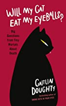 Permalink to Will My Cat Eat My Eyeballs?: Big Questions from Tiny Mortals About Death [Lingua Inglese] PDF