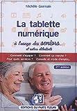 La tablette numérique à l'usage des seniors...: Comment s'équiper ? Comment ça marche ? Pour quels services ? Conseils et mode d'emploi