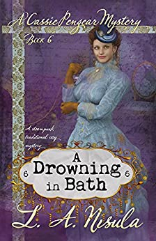 A Drowning in Bath (Cassie Pengear Mysteries Book 6) by [L. A. Nisula]