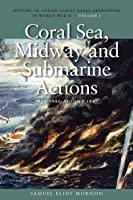 Coral Sea, Midway and Submarine Actions, May 1942-aug 1942 (History of the United States Naval Operations in World War II)