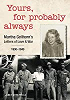 Yours, for probably always: Martha Gellhorn's Letters of Love and War 1930-1949