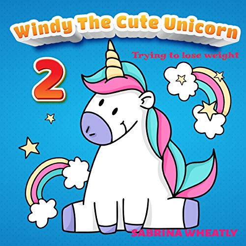 Windy The Cute Unicorn 2: Trying to lose weight| Unicorn Before Sleep Story Book for kids age 2-6 years old | Gifts for girls