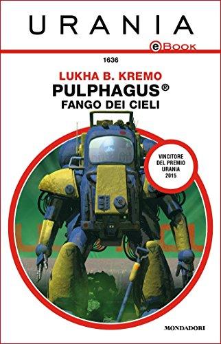 Pulphagus®: fango dei cieli (Urania) (Italian Edition)