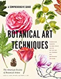 Botanical Art Techniques: A Comprehensive Guide to Watercolor, Graphite, Colored Pencil, Vellum, Pen and Ink, Egg Tempera, Oils, Printmaking, and More