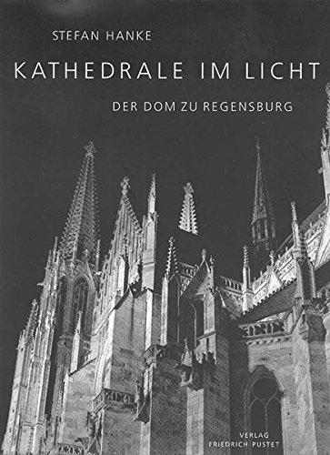 Kathedrale im Licht. Der Dom zu Regensburg.