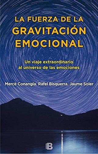 La fuerza de la gravitación emocional: Un viaje extraordinario al universo de las emociones (No ficción)