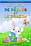 Le Lapin de Pâques et le Dragon: Conte de Pâques pour les enfants