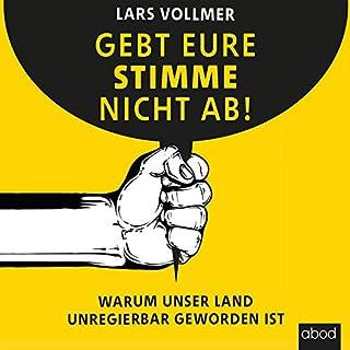 Gebt eure Stimme nicht ab!     Warum unser Land unregierbar geworden ist              Autor:                                                                                                                                 Lars Vollmer                               Sprecher:                                                                                                                                 Lars Vollmer                      Spieldauer: 7 Std. und 8 Min.     17 Bewertungen     Gesamt 4,6